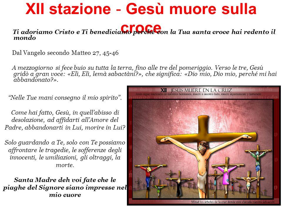 XII stazione - Gesù muore sulla croce Ti adoriamo Cristo e Ti benediciamo perché con la Tua santa croce hai redento il mondo Dal Vangelo secondo Matte