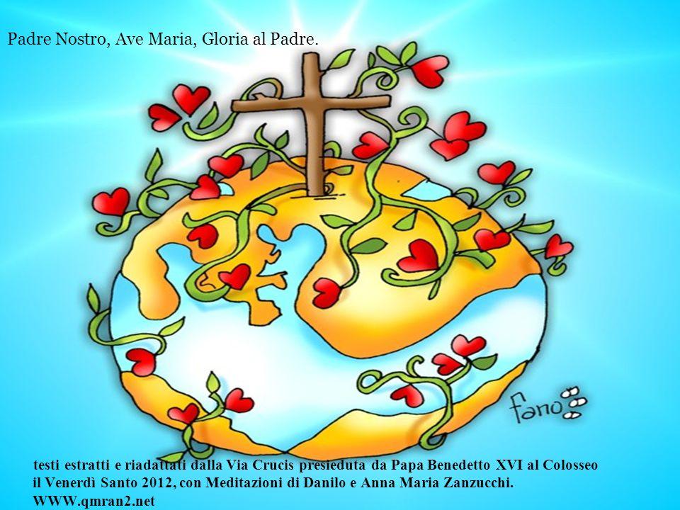 testi estratti e riadattati dalla Via Crucis presieduta da Papa Benedetto XVI al Colosseo il Venerdì Santo 2012, con Meditazioni di Danilo e Anna Maria Zanzucchi.