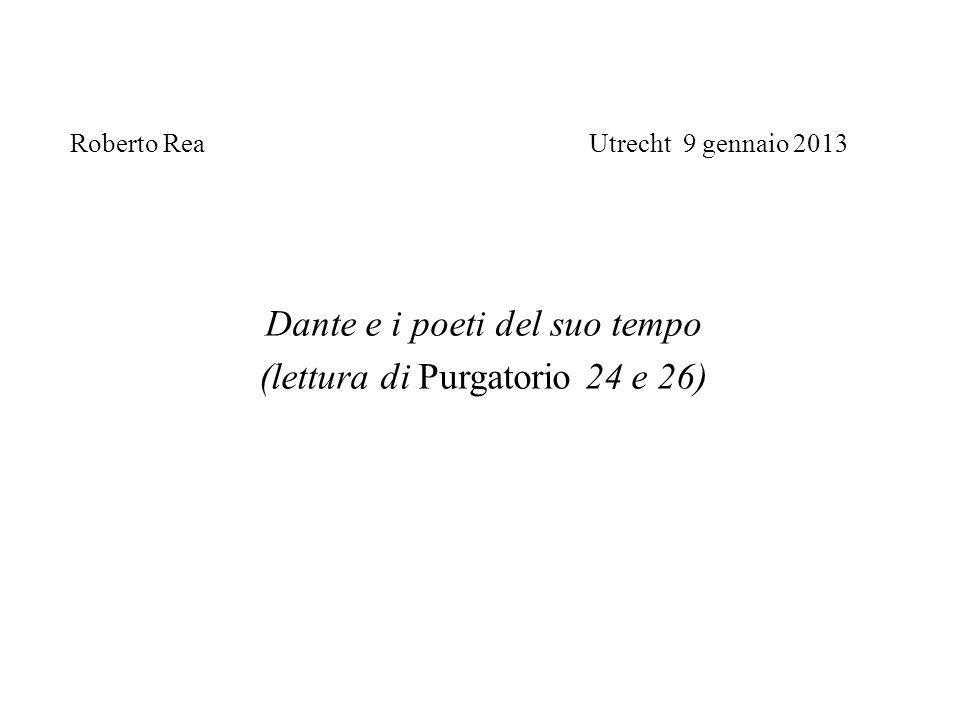 Roberto Rea Utrecht 9 gennaio 2013 Dante e i poeti del suo tempo (lettura di Purgatorio 24 e 26)