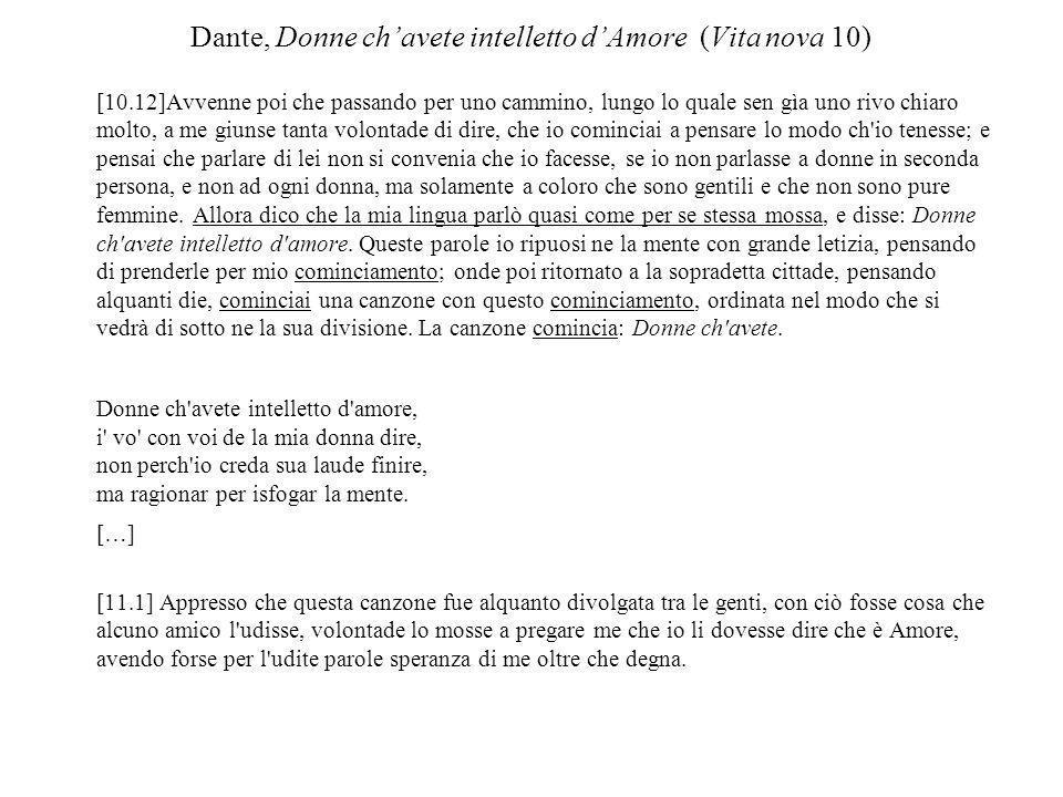 Dante, Donne chavete intelletto dAmore (Vita nova 10) [10.12]Avvenne poi che passando per uno cammino, lungo lo quale sen gìa uno rivo chiaro molto, a