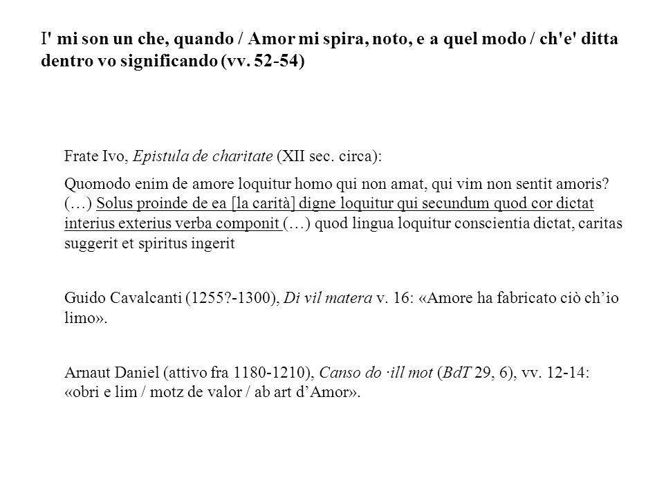 I' mi son un che, quando / Amor mi spira, noto, e a quel modo / ch'e' ditta dentro vo significando (vv. 52-54) Frate Ivo, Epistula de charitate (XII s