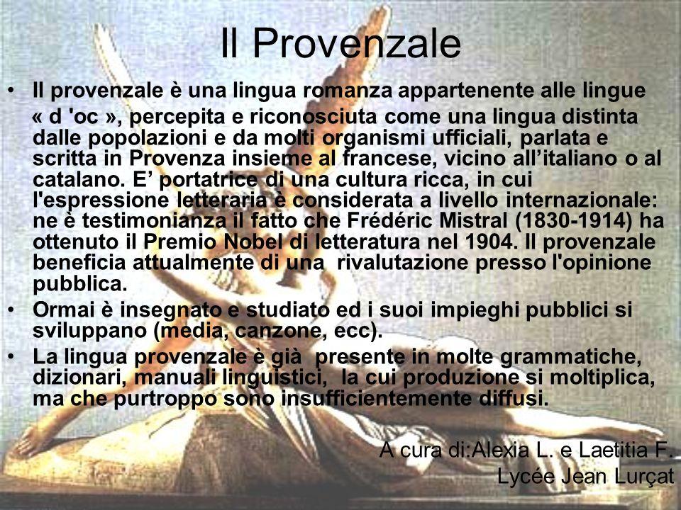 Il Provenzale Il provenzale è una lingua romanza appartenente alle lingue « d 'oc », percepita e riconosciuta come una lingua distinta dalle popolazio