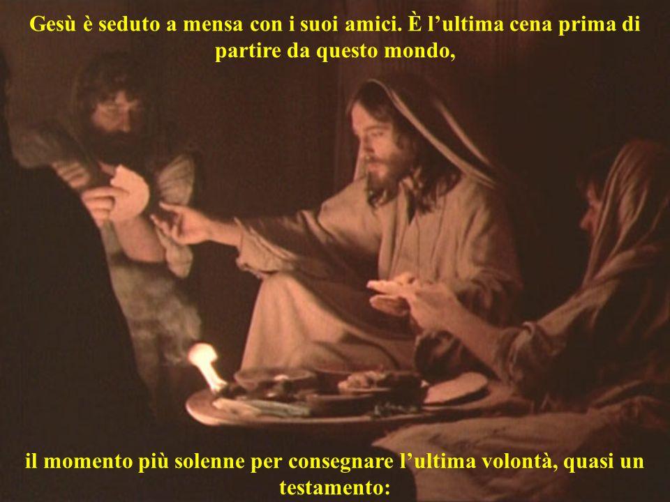 Gesù è seduto a mensa con i suoi amici. È lultima cena prima di partire da questo mondo, il momento più solenne per consegnare lultima volontà, quasi