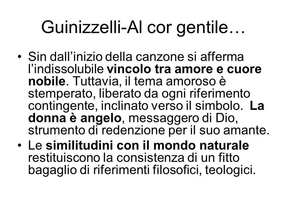 Guinizzelli-Al cor gentile… Sin dallinizio della canzone si afferma lindissolubile vincolo tra amore e cuore nobile.