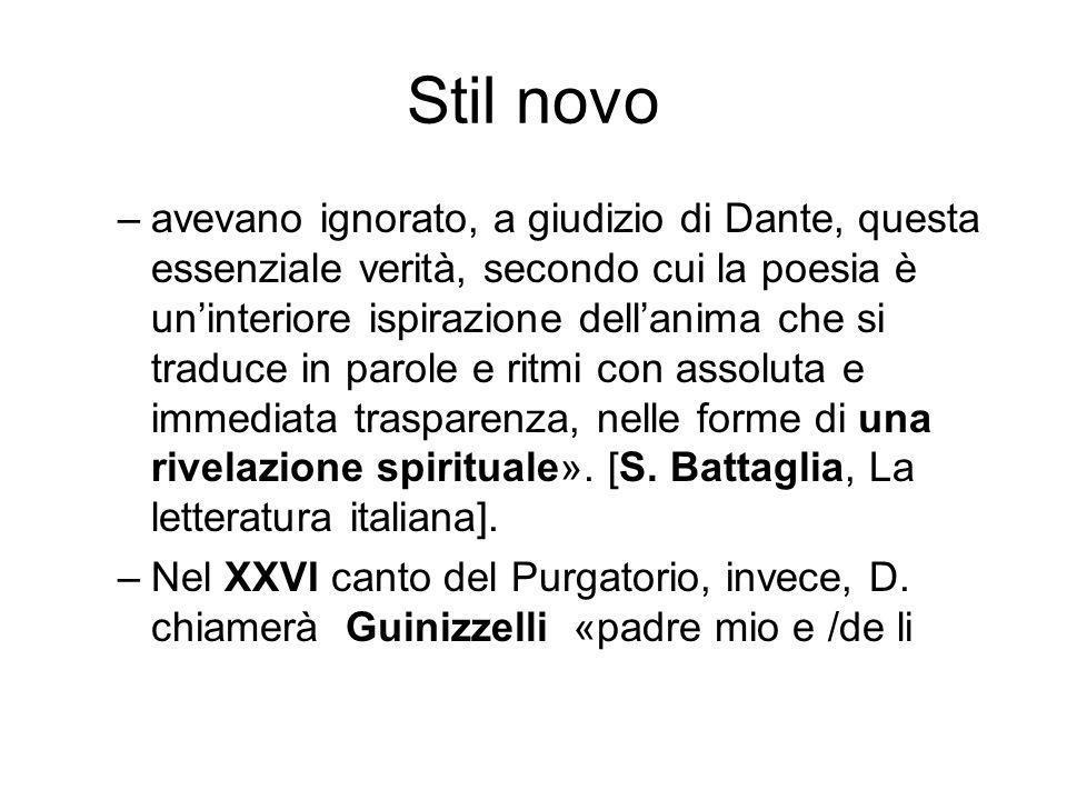 Stil novo –avevano ignorato, a giudizio di Dante, questa essenziale verità, secondo cui la poesia è uninteriore ispirazione dellanima che si traduce in parole e ritmi con assoluta e immediata trasparenza, nelle forme di una rivelazione spirituale».