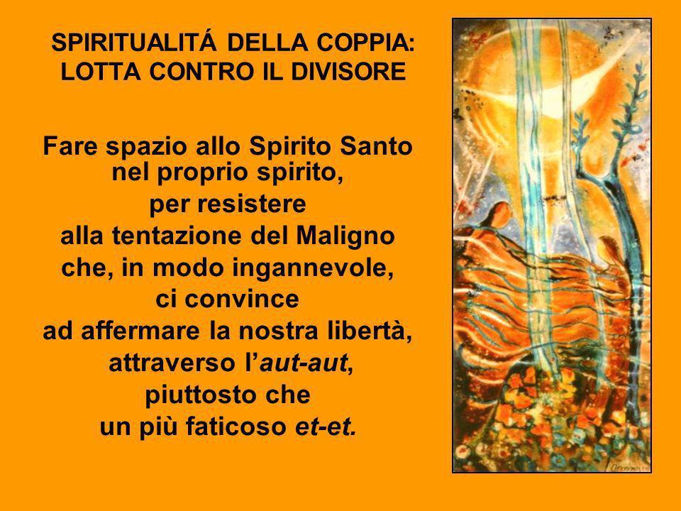 SPIRITUALITÁ DELLA COPPIA: LOTTA CONTRO IL DIVISORE Fare spazio allo Spirito Santo nel proprio spirito, per resistere alla tentazione del Maligno che,