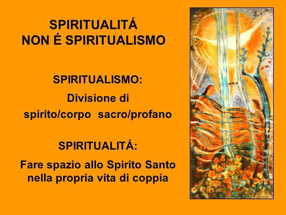 SPIRITUALITÁ NON É SPIRITUALISMO SPIRITUALISMO: Divisione di spirito/corpo sacro/profano SPIRITUALITÁ: Fare spazio allo Spirito Santo nella propria vi