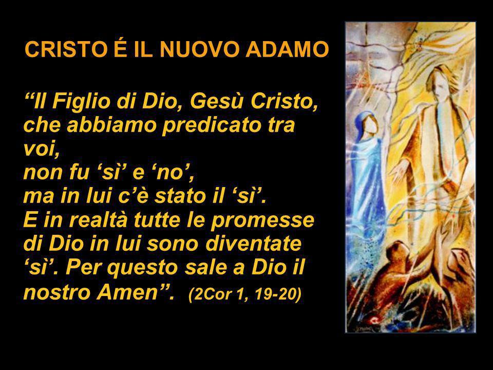 CRISTO É IL NUOVO ADAMO Il Figlio di Dio, Gesù Cristo, che abbiamo predicato tra voi, non fu sì e no, ma in lui cè stato il sì. E in realtà tutte le p