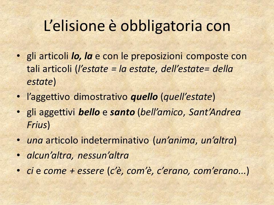 Lelisione è obbligatoria con gli articoli lo, la e con le preposizioni composte con tali articoli (lestate = la estate, dellestate= della estate) lagg
