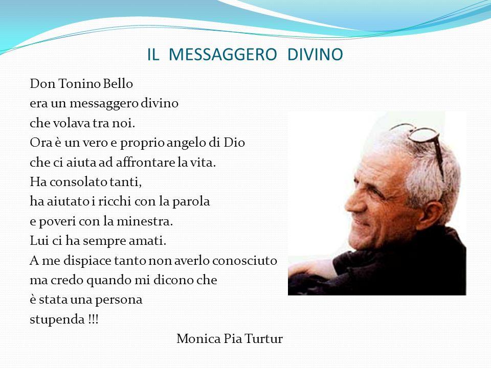 IL MESSAGGERO DIVINO Don Tonino Bello era un messaggero divino che volava tra noi. Ora è un vero e proprio angelo di Dio che ci aiuta ad affrontare la
