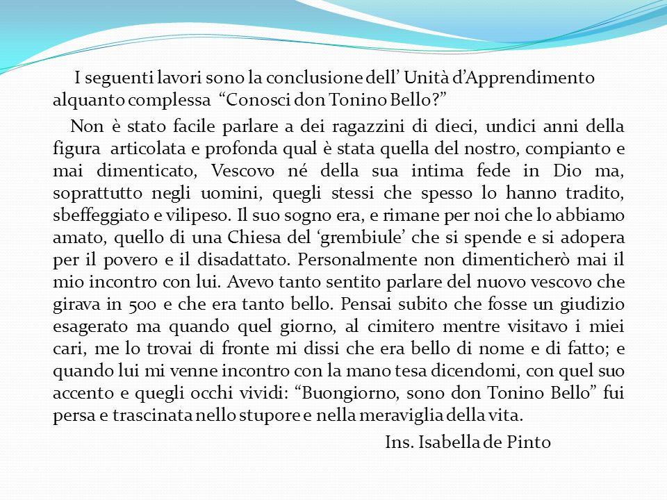I seguenti lavori sono la conclusione dell Unità dApprendimento alquanto complessa Conosci don Tonino Bello? Non è stato facile parlare a dei ragazzin