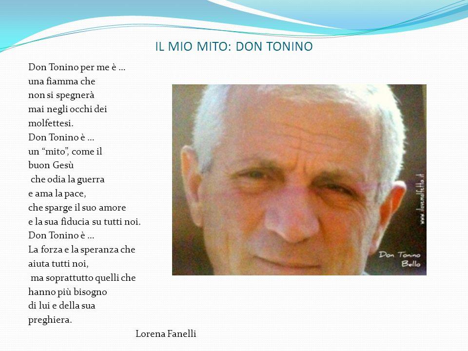 IL MIO MITO: DON TONINO Don Tonino per me è … una fiamma che non si spegnerà mai negli occhi dei molfettesi. Don Tonino è … un mito, come il buon Gesù