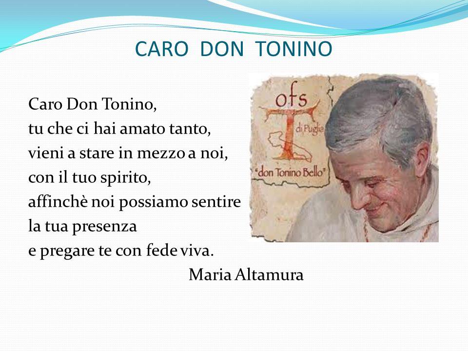 CARO DON TONINO Caro Don Tonino, tu che ci hai amato tanto, vieni a stare in mezzo a noi, con il tuo spirito, affinchè noi possiamo sentire la tua pre