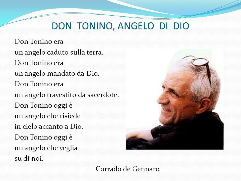 DON TONINO, ANGELO DI DIO Don Tonino era un angelo caduto sulla terra. Don Tonino era un angelo mandato da Dio. Don Tonino era un angelo travestito da