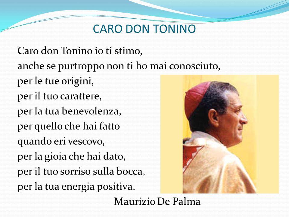 CARO DON TONINO Caro don Tonino io ti stimo, anche se purtroppo non ti ho mai conosciuto, per le tue origini, per il tuo carattere, per la tua benevol