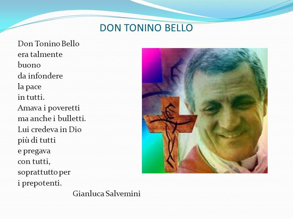 DON TONINO BELLO Don Tonino Bello era talmente buono da infondere la pace in tutti. Amava i poveretti ma anche i bulletti. Lui credeva in Dio più di t