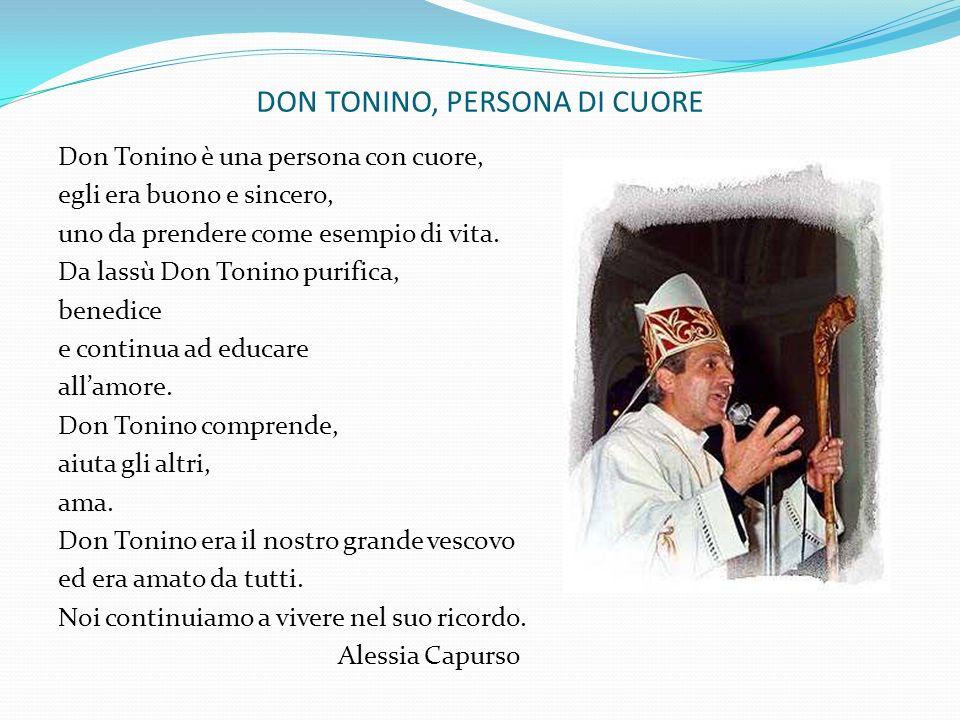 DON TONINO, PERSONA DI CUORE Don Tonino è una persona con cuore, egli era buono e sincero, uno da prendere come esempio di vita. Da lassù Don Tonino p