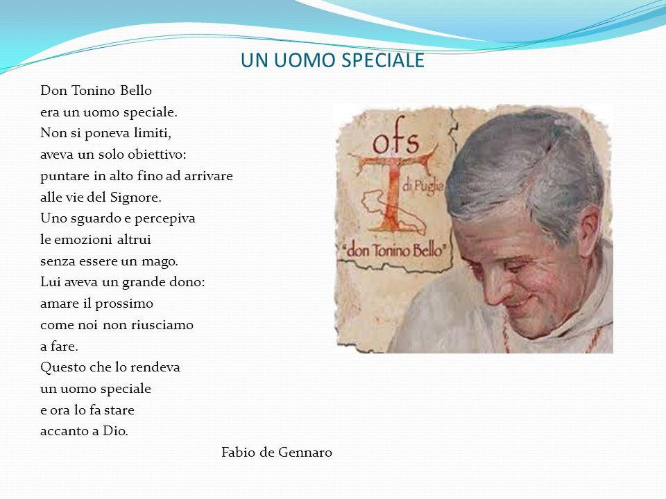 UN UOMO SPECIALE Don Tonino Bello era un uomo speciale. Non si poneva limiti, aveva un solo obiettivo: puntare in alto fino ad arrivare alle vie del S