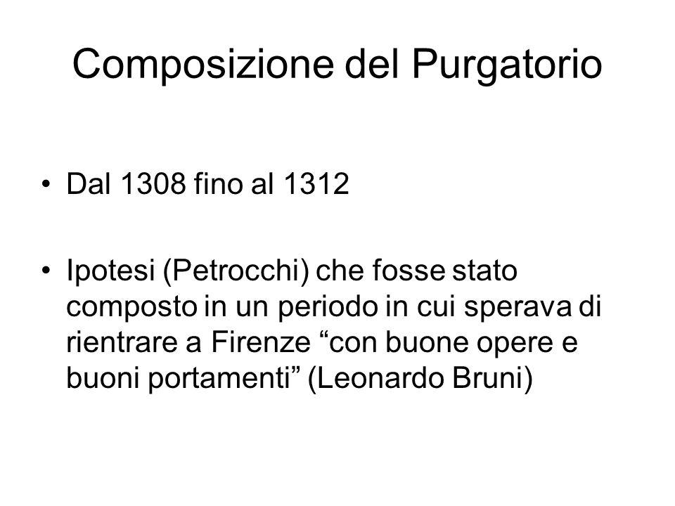 Composizione del Purgatorio Dal 1308 fino al 1312 Ipotesi (Petrocchi) che fosse stato composto in un periodo in cui sperava di rientrare a Firenze con