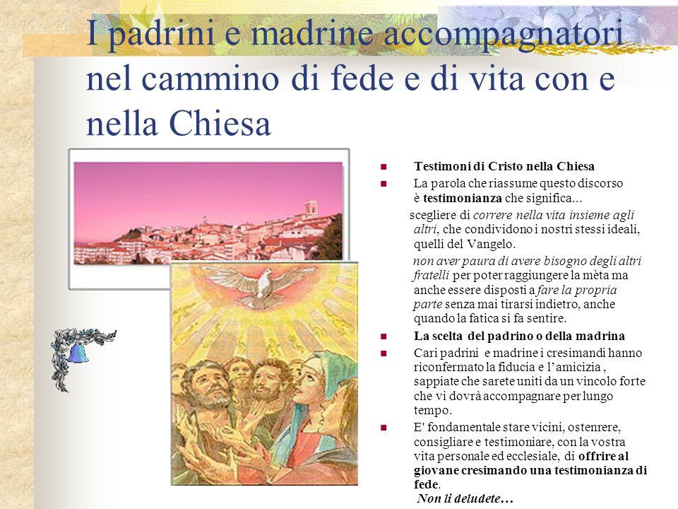 I padrini e madrine accompagnatori nel cammino di fede e di vita con e nella Chiesa Testimoni di Cristo nella Chiesa La parola che riassume questo dis