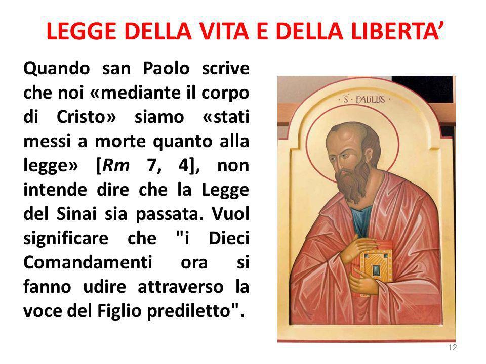 LEGGE DELLA VITA E DELLA LIBERTA Quando san Paolo scrive che noi «mediante il corpo di Cristo» siamo «stati messi a morte quanto alla legge» [Rm 7, 4]