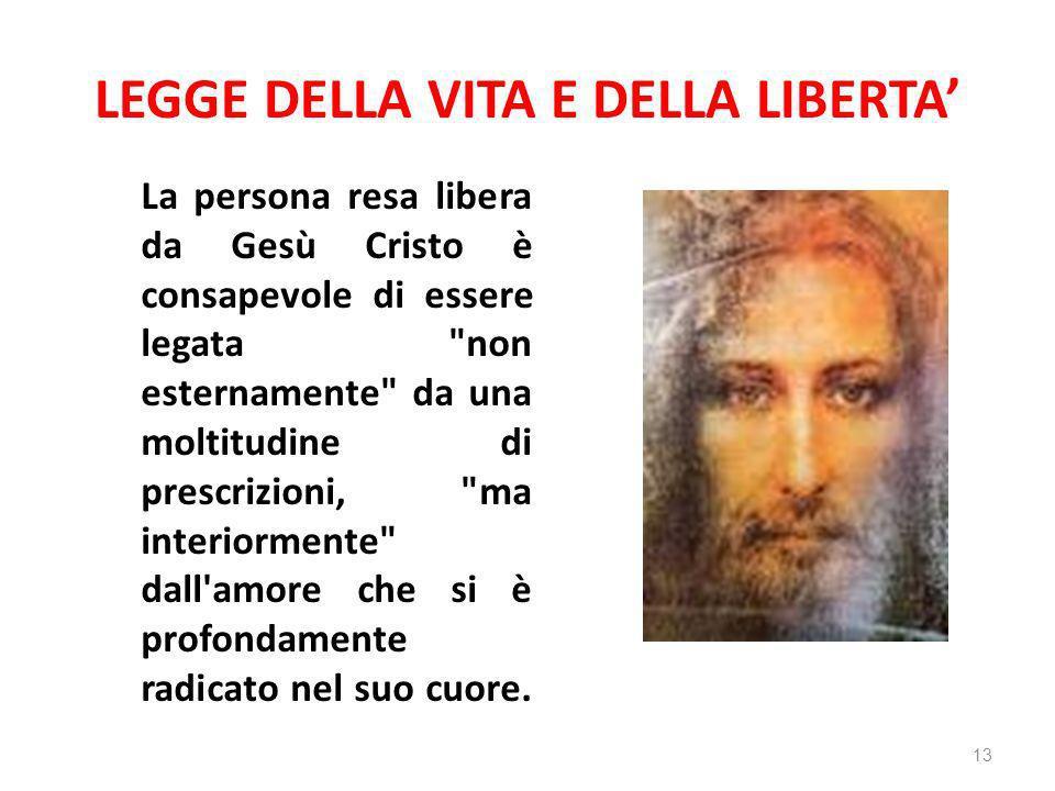 LEGGE DELLA VITA E DELLA LIBERTA La persona resa libera da Gesù Cristo è consapevole di essere legata