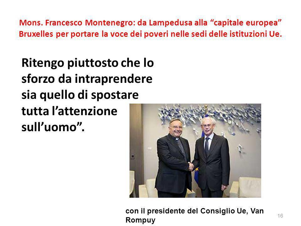 Mons. Francesco Montenegro: da Lampedusa alla capitale europea Bruxelles per portare la voce dei poveri nelle sedi delle istituzioni Ue. Ritengo piutt