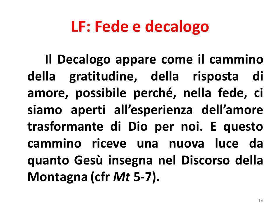 LF: Fede e decalogo Il Decalogo appare come il cammino della gratitudine, della risposta di amore, possibile perché, nella fede, ci siamo aperti alles