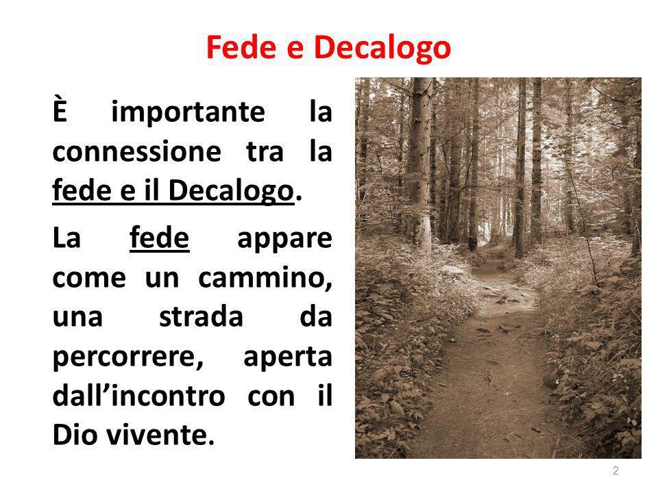 Fede e Decalogo È importante la connessione tra la fede e il Decalogo. La fede appare come un cammino, una strada da percorrere, aperta dallincontro c