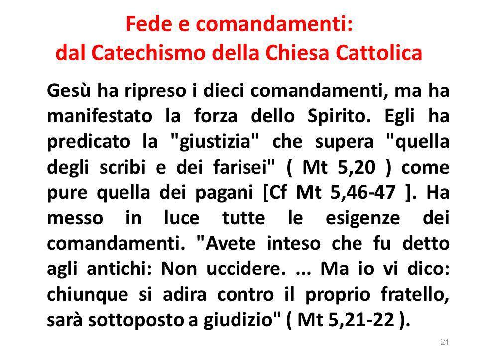 Fede e comandamenti: dal Catechismo della Chiesa Cattolica Gesù ha ripreso i dieci comandamenti, ma ha manifestato la forza dello Spirito. Egli ha pre