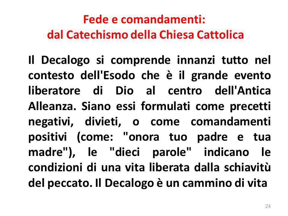 Fede e comandamenti: dal Catechismo della Chiesa Cattolica Il Decalogo si comprende innanzi tutto nel contesto dell'Esodo che è il grande evento liber