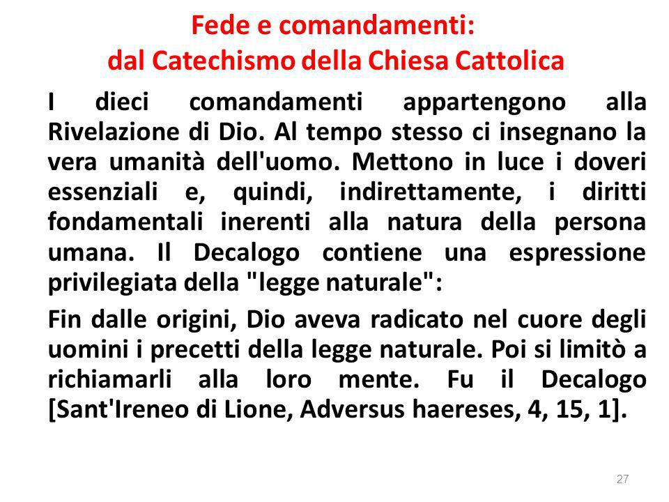 Fede e comandamenti: dal Catechismo della Chiesa Cattolica I dieci comandamenti appartengono alla Rivelazione di Dio. Al tempo stesso ci insegnano la
