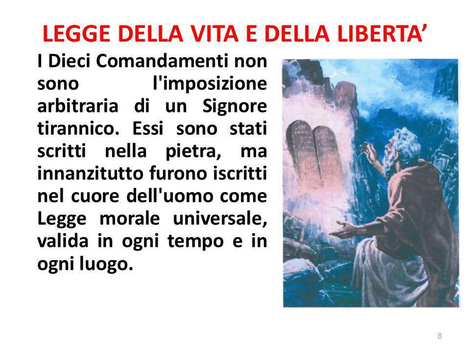 LEGGE DELLA VITA E DELLA LIBERTA I Dieci Comandamenti non sono l'imposizione arbitraria di un Signore tirannico. Essi sono stati scritti nella pietra,