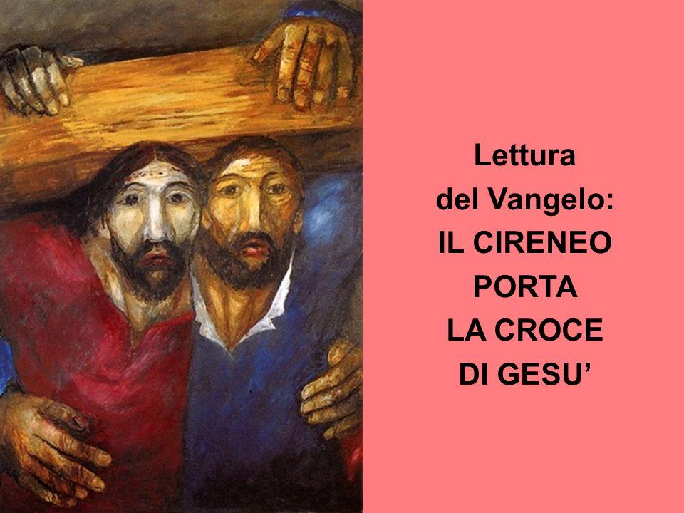 Lettura del Vangelo: IL CIRENEO PORTA LA CROCE DI GESU