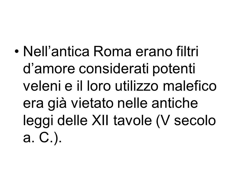 Nellantica Roma erano filtri damore considerati potenti veleni e il loro utilizzo malefico era già vietato nelle antiche leggi delle XII tavole (V sec