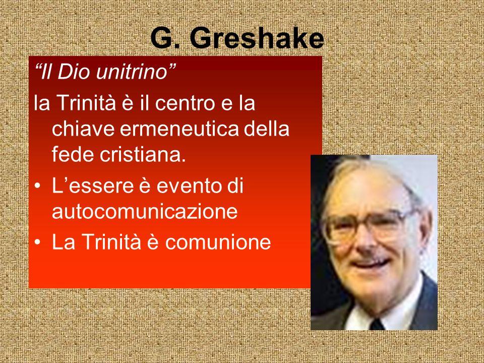 G.Greshake Il Dio unitrino la Trinità è il centro e la chiave ermeneutica della fede cristiana.