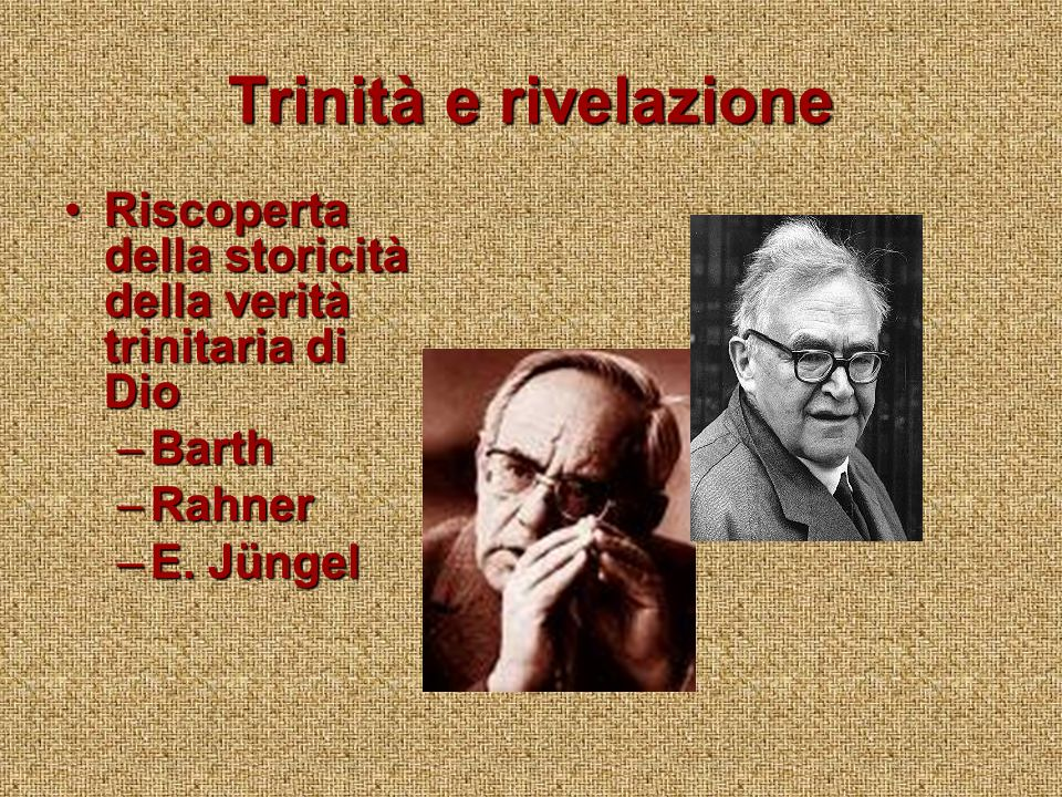 Trinità e rivelazione Riscoperta della storicità della verità trinitaria di DioRiscoperta della storicità della verità trinitaria di Dio –Barth –Rahner –E.