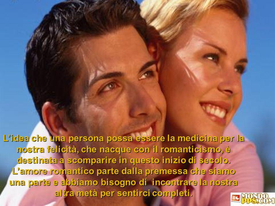 Lidea che una persona possa essere la medicina per la nostra felicità, che nacque con il romanticismo, è destinata a scomparire in questo inizio di secolo.