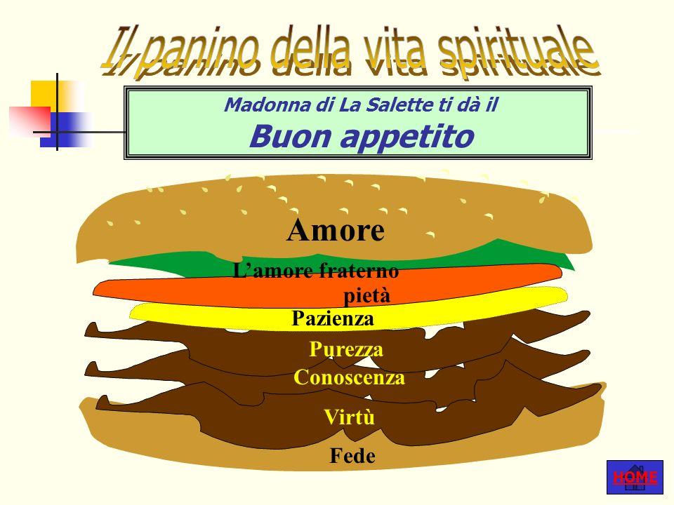 HOME Madonna di La Salette ti dà il Buon appetito Lamore fraterno pietà Pazienza Purezza Conoscenza Virtù Fede Amore
