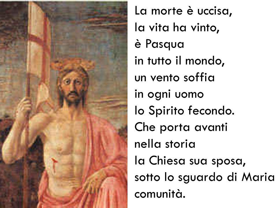 La morte è uccisa, la vita ha vinto, è Pasqua in tutto il mondo, un vento soffia in ogni uomo lo Spirito fecondo.