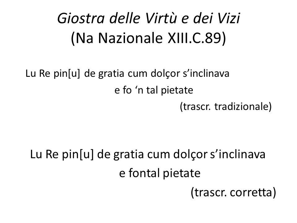 Giostra delle Virtù e dei Vizi (Na Nazionale XIII.C.89) Lu Re pin[u] de gratia cum dolçor sinclinava e fo n tal pietate (trascr. tradizionale) Lu Re p