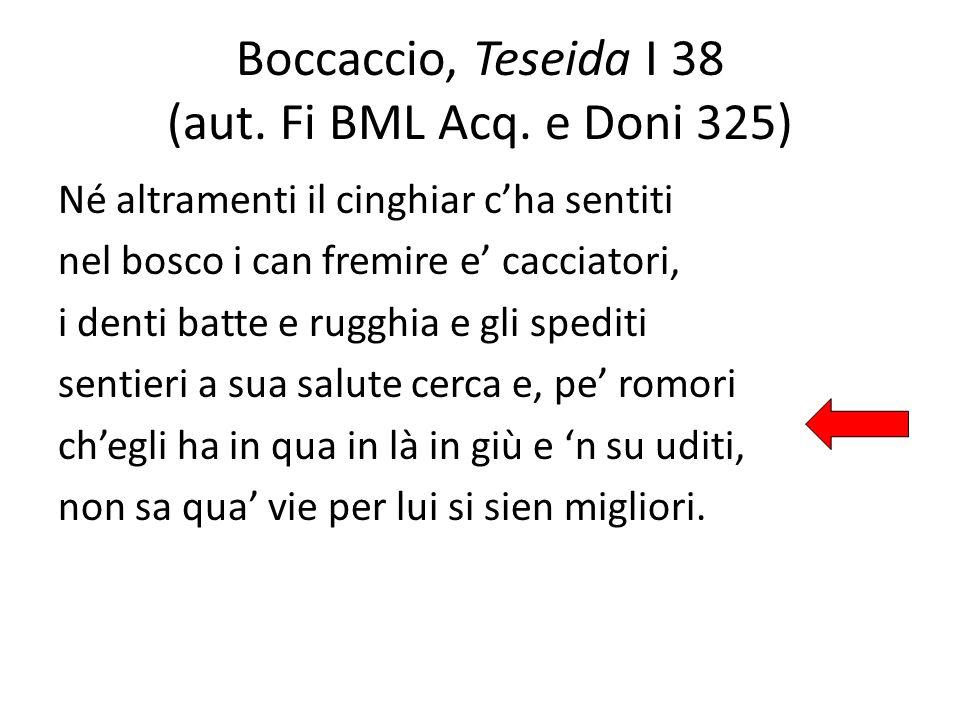 Boccaccio, Teseida I 38 (aut. Fi BML Acq. e Doni 325) Né altramenti il cinghiar cha sentiti nel bosco i can fremire e cacciatori, i denti batte e rugg