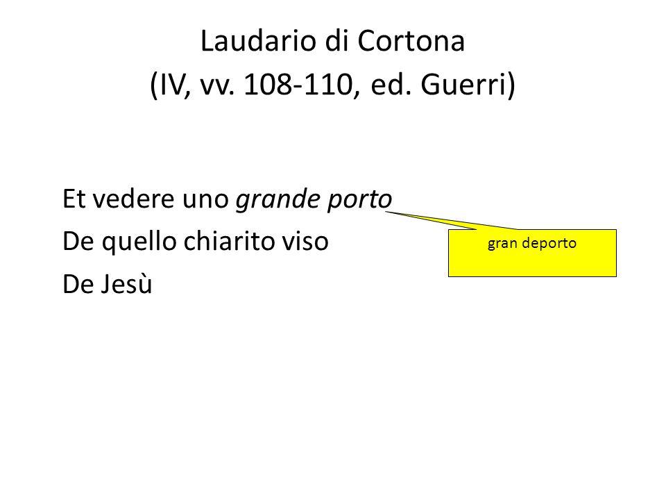 Laudario di Cortona (IV, vv. 108-110, ed. Guerri) Et vedere uno grande porto De quello chiarito viso De Jesù gran deporto
