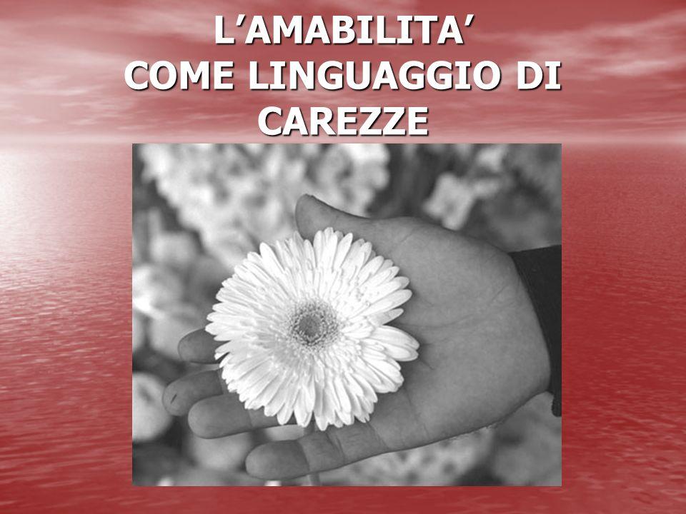LAMABILITA COME LINGUAGGIO DI CAREZZE