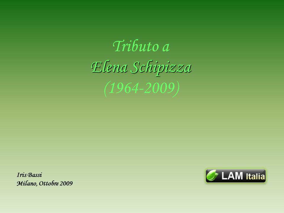 Iris Bassi Milano, Ottobre 2009 Elena Schipizza Tributo a Elena Schipizza (1964-2009)