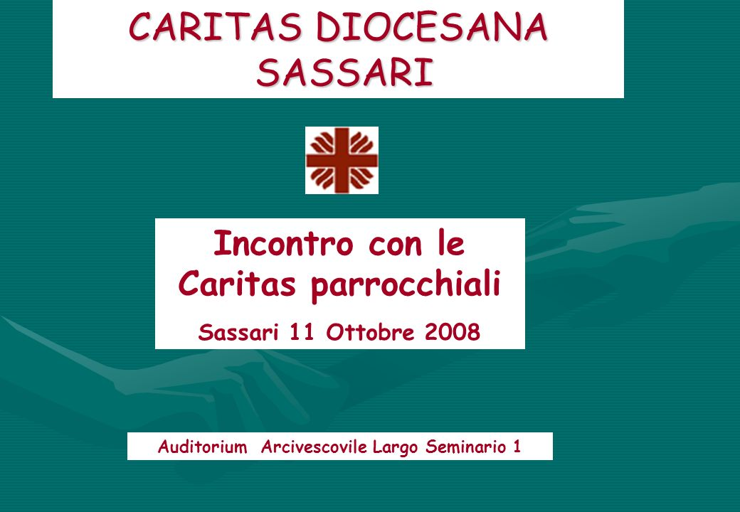 CARITAS DIOCESANA SASSARI Incontro con le Caritas parrocchiali Sassari 11 Ottobre 2008 Auditorium Arcivescovile Largo Seminario 1