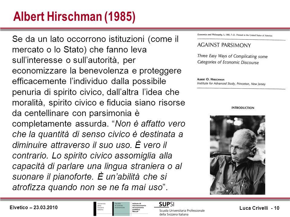 Elvetico – 23.03.2010 Albert Hirschman (1985) Se da un lato occorrono istituzioni (come il mercato o lo Stato) che fanno leva sullinteresse o sullauto