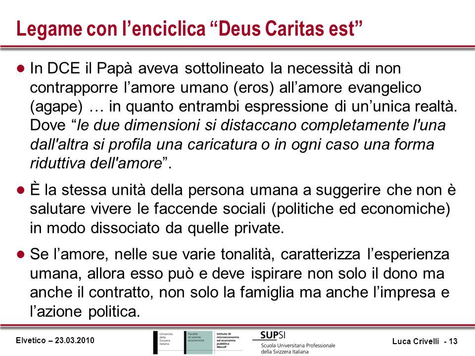 Elvetico – 23.03.2010 Legame con lenciclica Deus Caritas est l In DCE il Papà aveva sottolineato la necessità di non contrapporre lamore umano (eros)