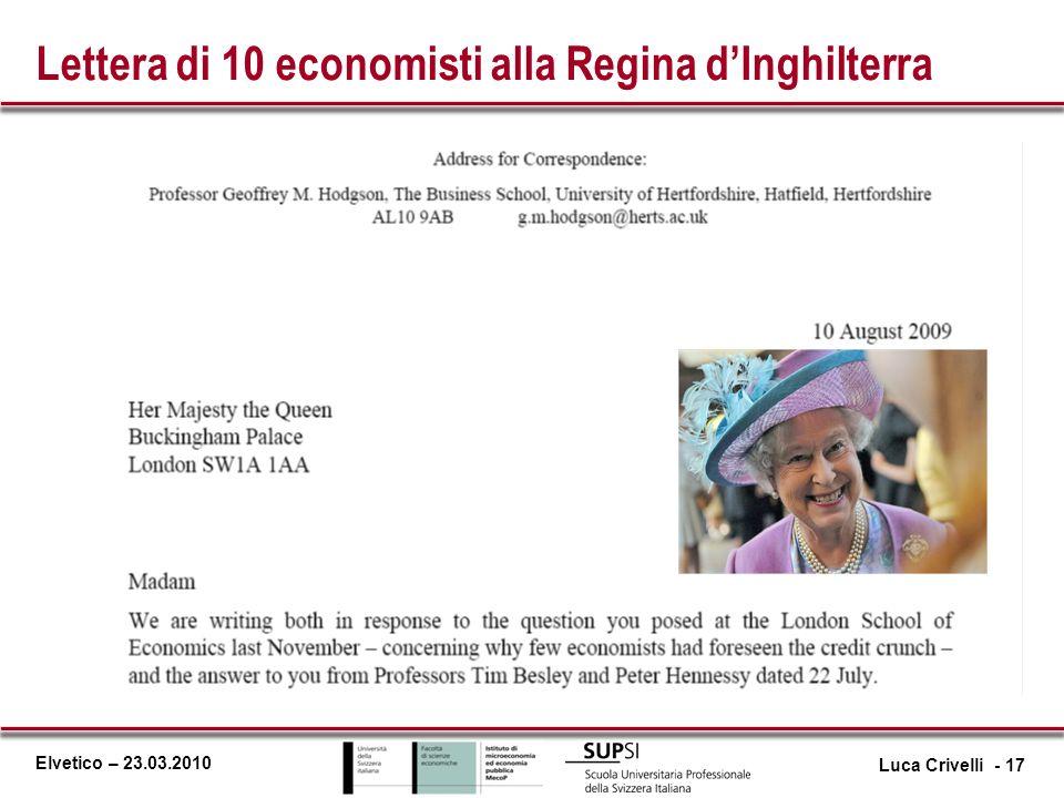 Elvetico – 23.03.2010 Lettera di 10 economisti alla Regina dInghilterra Luca Crivelli - 17
