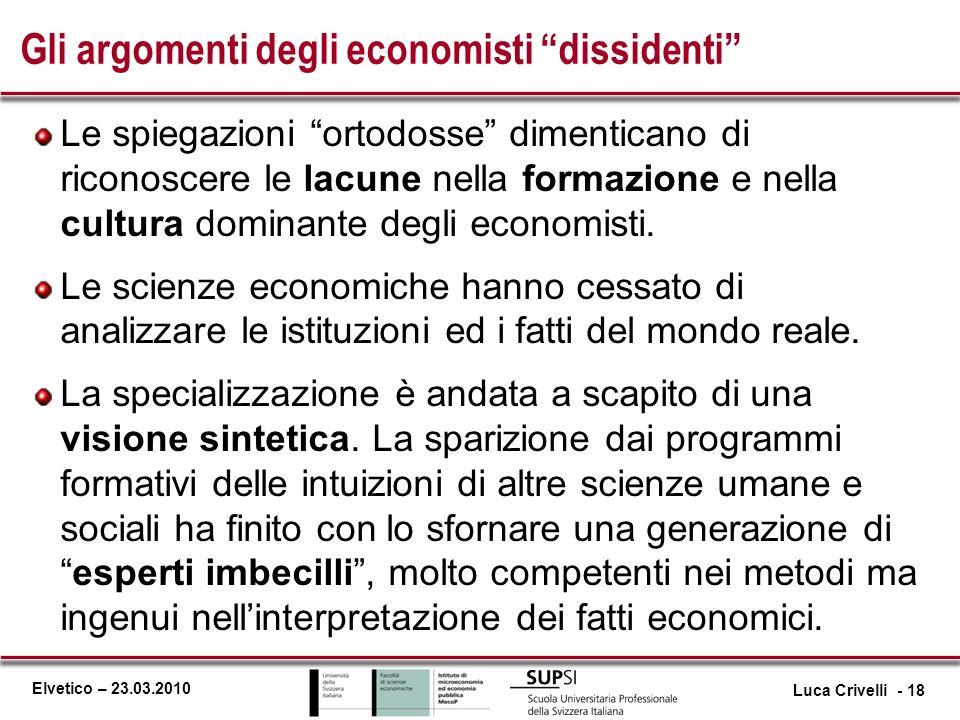 Elvetico – 23.03.2010 Gli argomenti degli economisti dissidenti Le spiegazioni ortodosse dimenticano di riconoscere le lacune nella formazione e nella